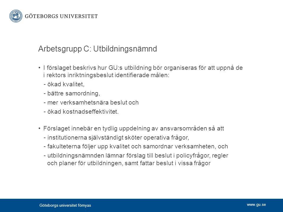 www.gu.se Arbetsgrupp C: Utbildningsnämnd I förslaget beskrivs hur GU:s utbildning bör organiseras för att uppnå de i rektors inriktningsbeslut identi