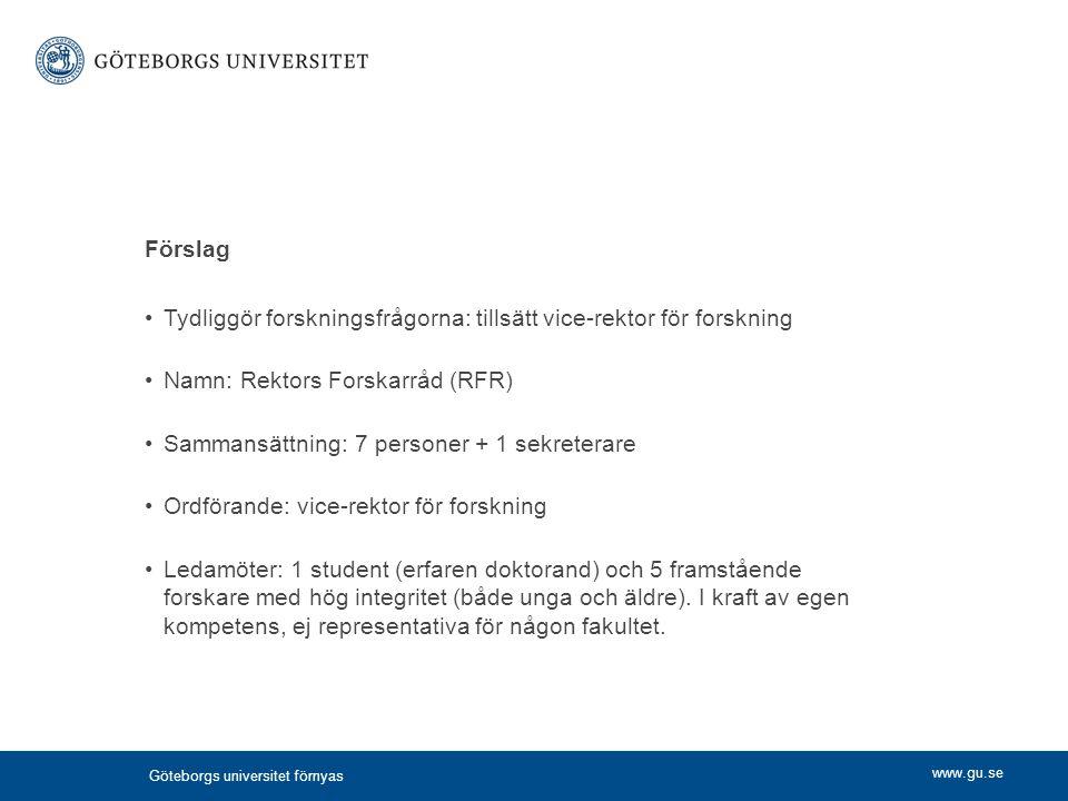 www.gu.se Förslag Tydliggör forskningsfrågorna: tillsätt vice-rektor för forskning Namn: Rektors Forskarråd (RFR) Sammansättning: 7 personer + 1 sekre