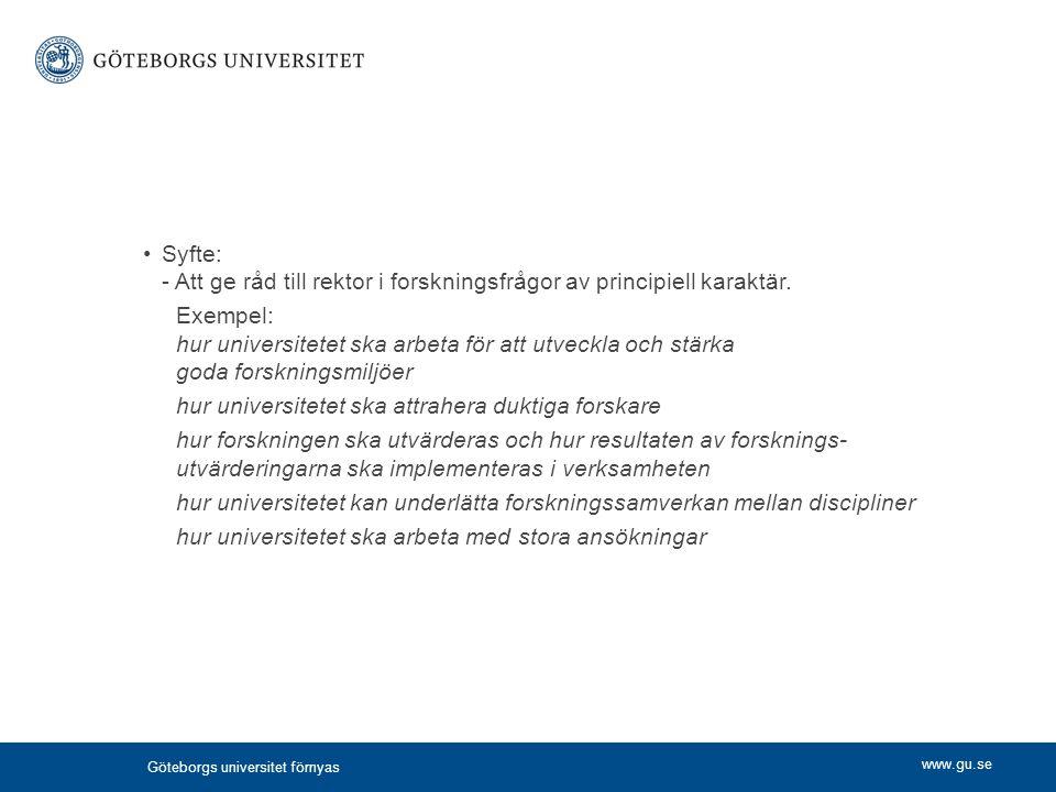 www.gu.se Syfte: - Att ge råd till rektor i forskningsfrågor av principiell karaktär. Exempel: hur universitetet ska arbeta för att utveckla och stärk