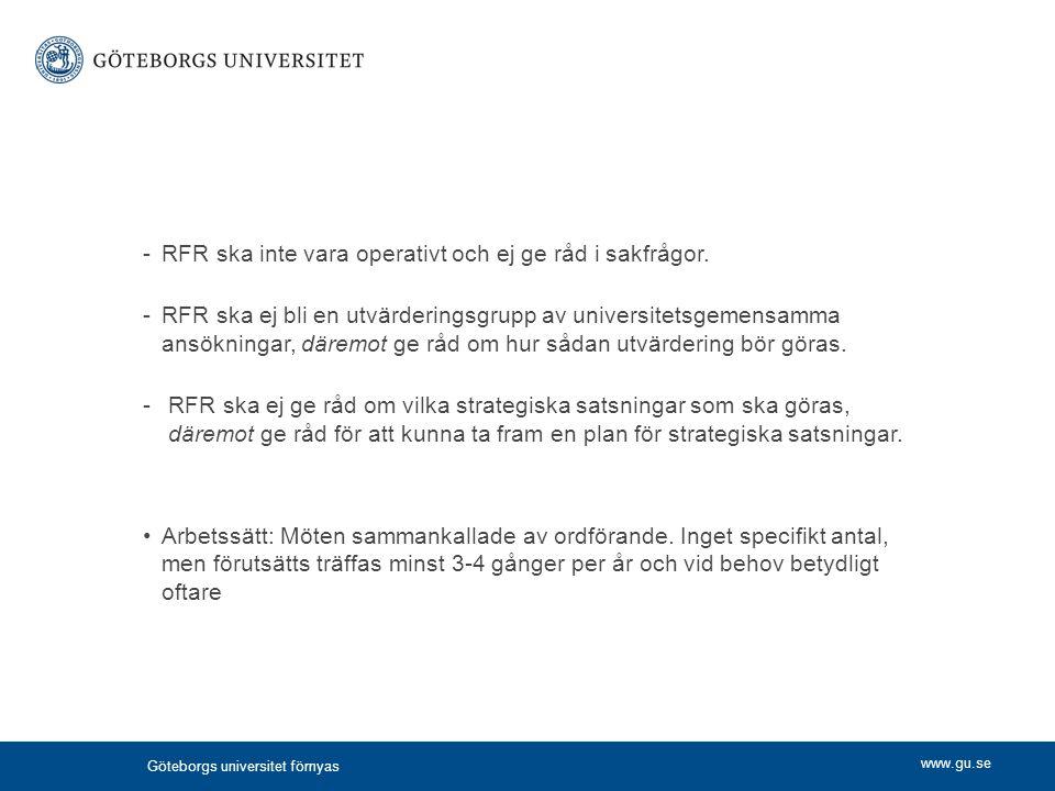 www.gu.se -RFR ska inte vara operativt och ej ge råd i sakfrågor. -RFR ska ej bli en utvärderingsgrupp av universitetsgemensamma ansökningar, däremot