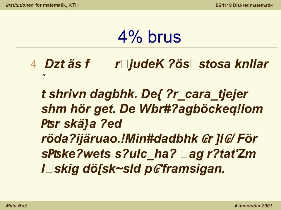 Institutionen för matematik, KTH Mats Boij 5B1118 Diskret matematik 4 december 2001 4% brus 4 Dzt äs frjudeK ?össtosa knllar ` t shrivn dagbhk.