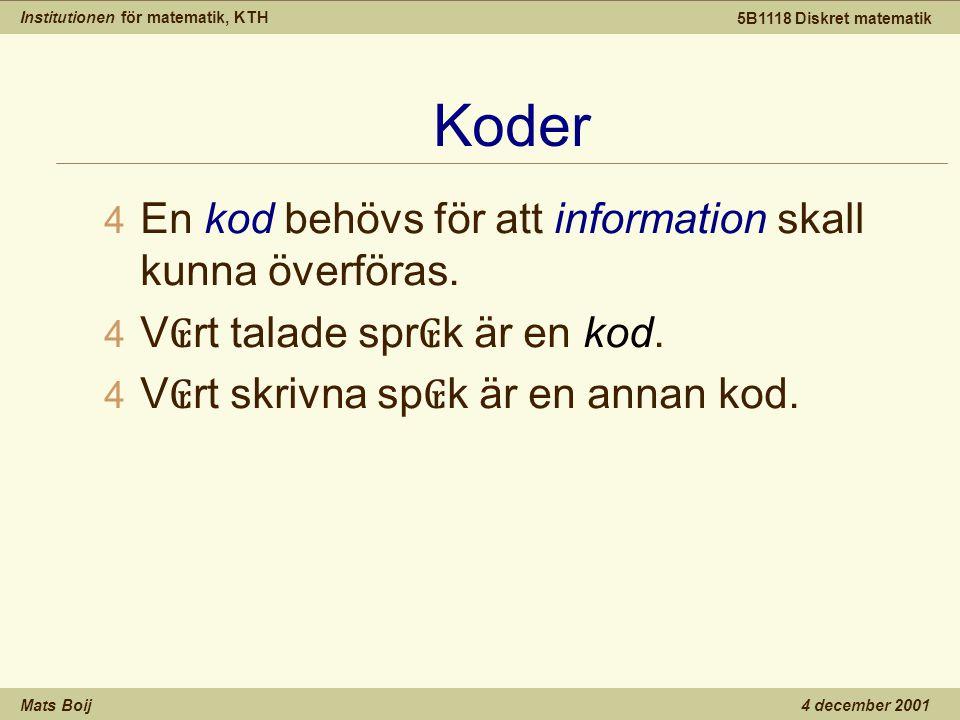 Institutionen för matematik, KTH Mats Boij 5B1118 Diskret matematik 4 december 2001 Koder 4 En kod behövs för att information skall kunna överföras.