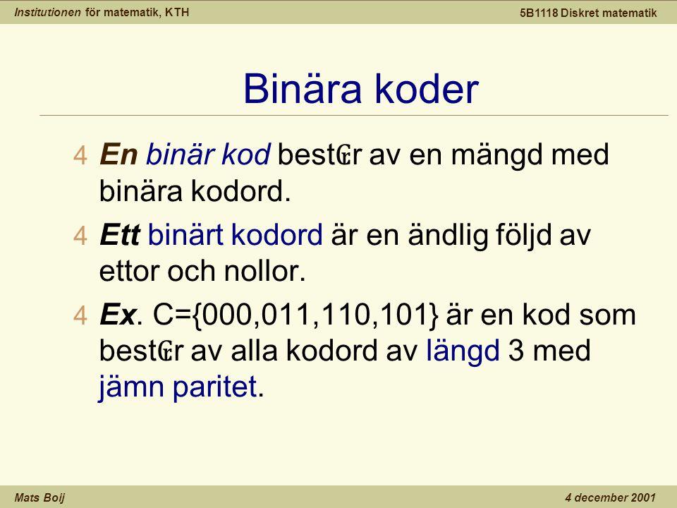 Institutionen för matematik, KTH Mats Boij 5B1118 Diskret matematik 4 december 2001 Binära koder 4 En binär kod best ₢ r av en mängd med binära kodord.