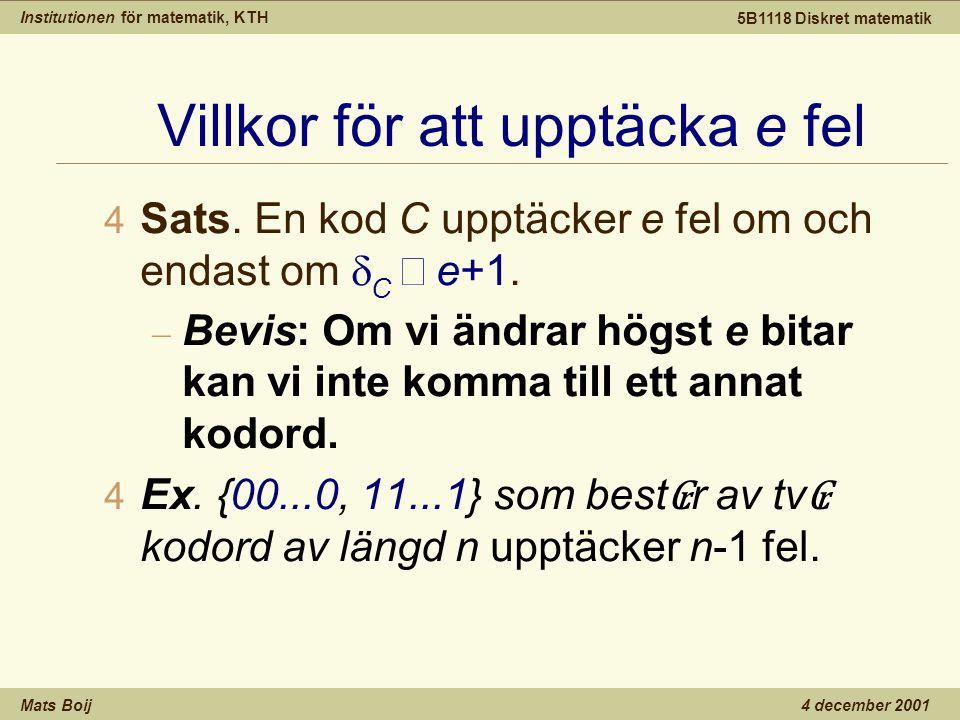Institutionen för matematik, KTH Mats Boij 5B1118 Diskret matematik 4 december 2001 Villkor för att upptäcka e fel  Sats.