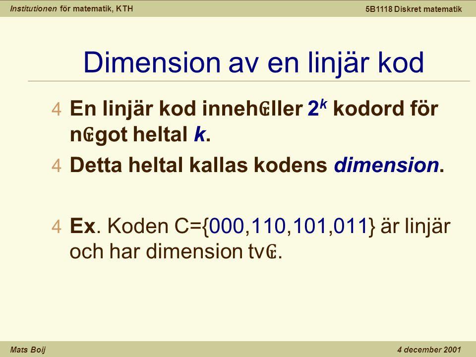 Institutionen för matematik, KTH Mats Boij 5B1118 Diskret matematik 4 december 2001 Dimension av en linjär kod 4 En linjär kod inneh ₢ ller 2 k kodord för n ₢ got heltal k.