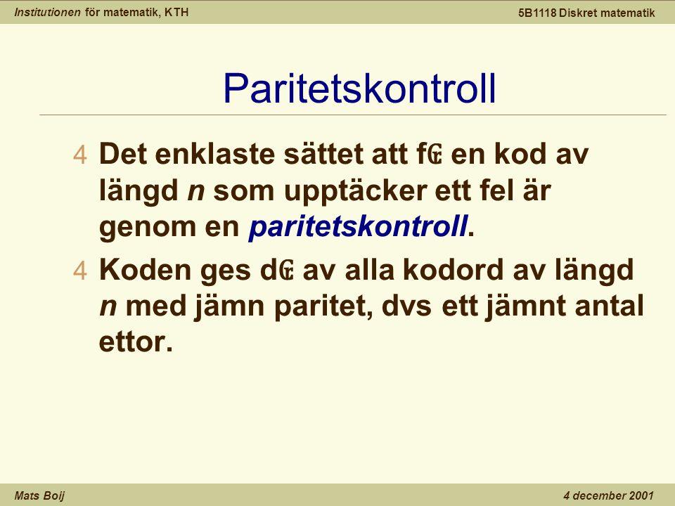 Institutionen för matematik, KTH Mats Boij 5B1118 Diskret matematik 4 december 2001 Paritetskontroll 4 Det enklaste sättet att f ₢ en kod av längd n som upptäcker ett fel är genom en paritetskontroll.