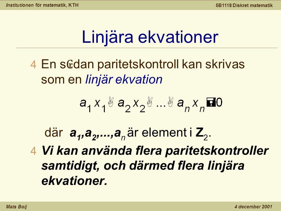 Institutionen för matematik, KTH Mats Boij 5B1118 Diskret matematik 4 december 2001 Linjära ekvationer 4 En s ₢ dan paritetskontroll kan skrivas som en linjär ekvation där a 1,a 2,...,a n är element i Z 2.