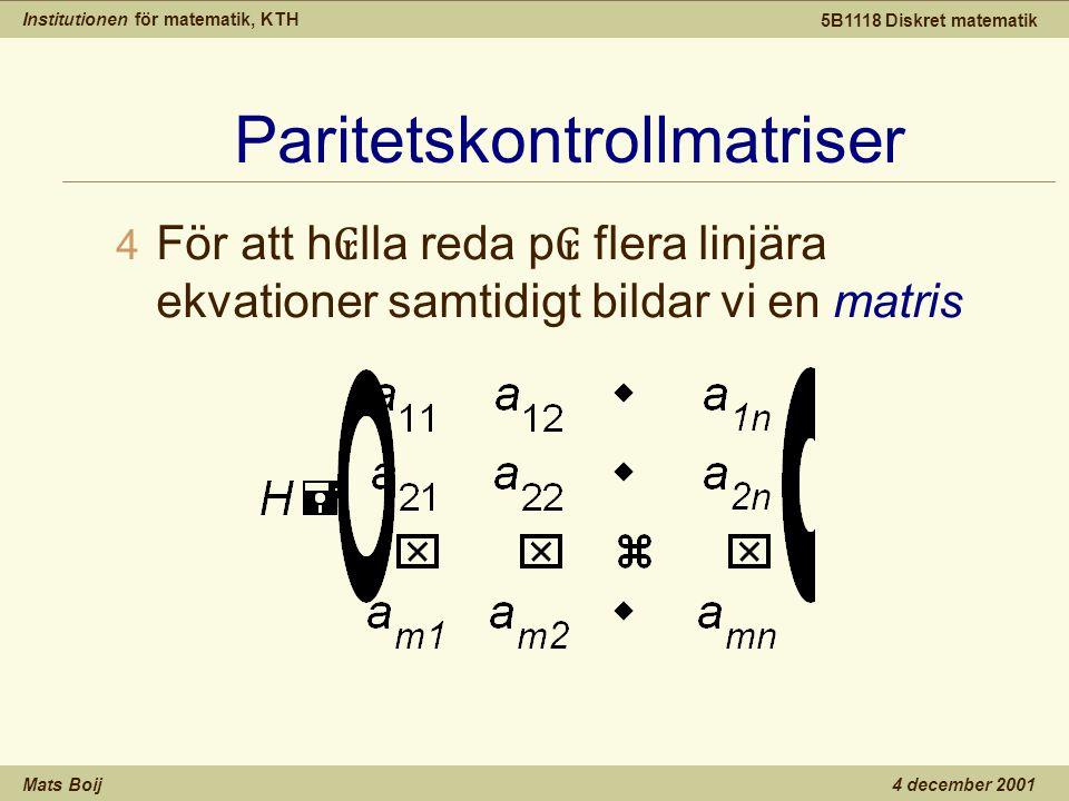 Institutionen för matematik, KTH Mats Boij 5B1118 Diskret matematik 4 december 2001 Paritetskontrollmatriser 4 För att h ₢ lla reda p ₢ flera linjära ekvationer samtidigt bildar vi en matris