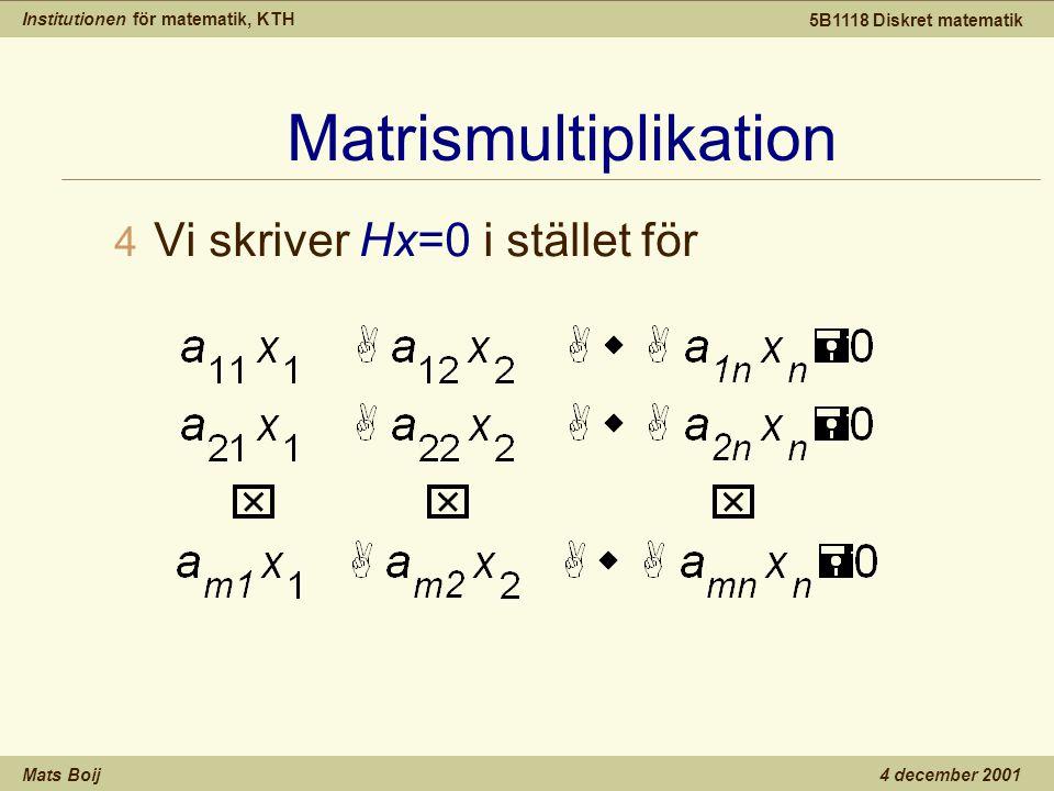 Institutionen för matematik, KTH Mats Boij 5B1118 Diskret matematik 4 december 2001 Matrismultiplikation 4 Vi skriver Hx=0 i stället för