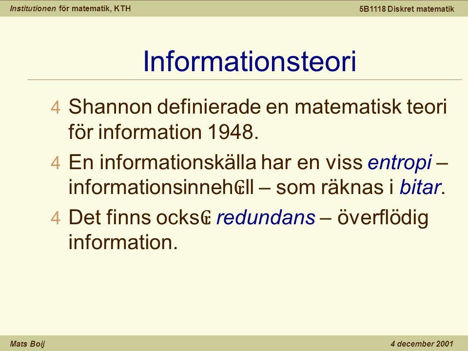 Institutionen för matematik, KTH Mats Boij 5B1118 Diskret matematik 4 december 2001 Informationsteori 4 Shannon definierade en matematisk teori för information 1948.