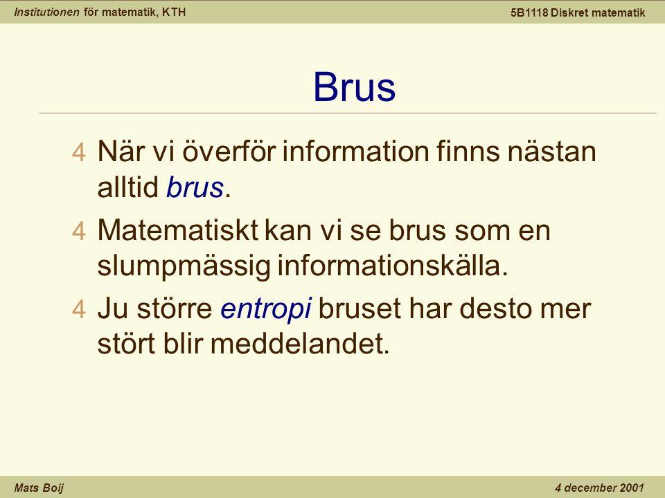 Institutionen för matematik, KTH Mats Boij 5B1118 Diskret matematik 4 december 2001 Brus 4 När vi överför information finns nästan alltid brus.