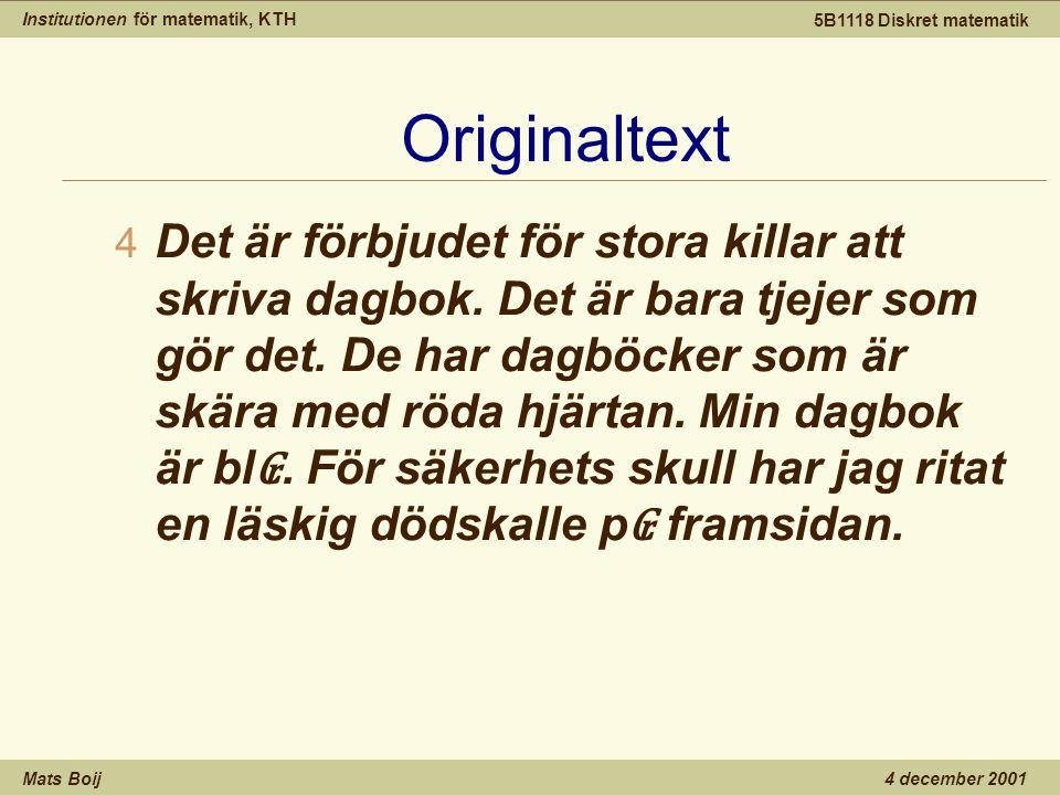 Institutionen för matematik, KTH Mats Boij 5B1118 Diskret matematik 4 december 2001 Originaltext 4 Det är förbjudet för stora killar att skriva dagbok.