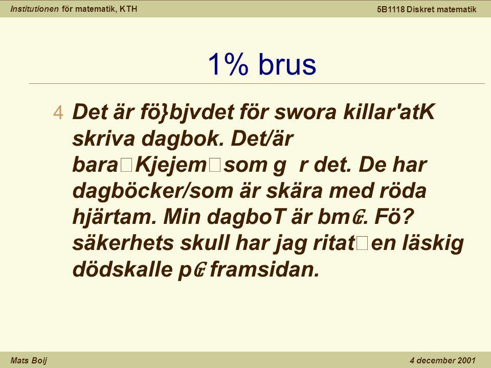 Institutionen för matematik, KTH Mats Boij 5B1118 Diskret matematik 4 december 2001 1% brus 4 Det är fö}bjvdet för swora killar atK skriva dagbok.