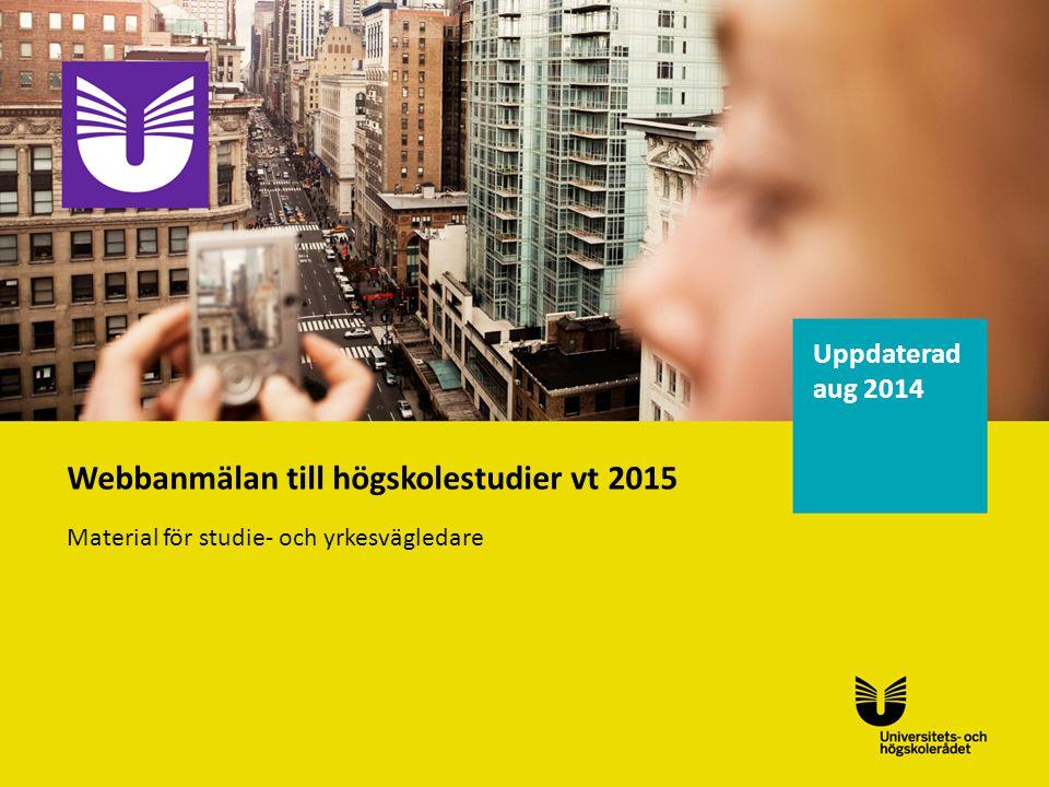 Uppdaterad aug 2014 Webbanmälan till högskolestudier vt 2015 Material för studie- och yrkesvägledare