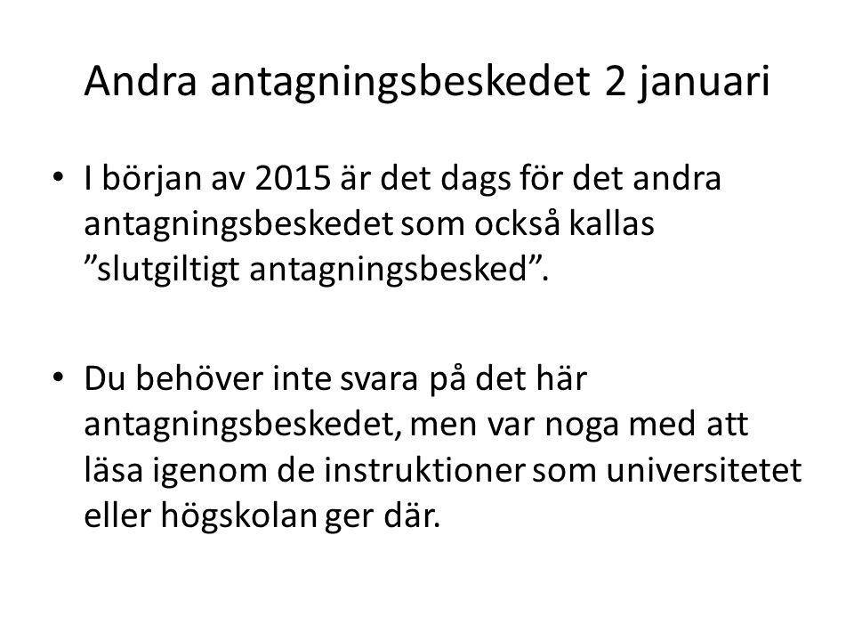 """Andra antagningsbeskedet 2 januari I början av 2015 är det dags för det andra antagningsbeskedet som också kallas """"slutgiltigt antagningsbesked"""". Du b"""