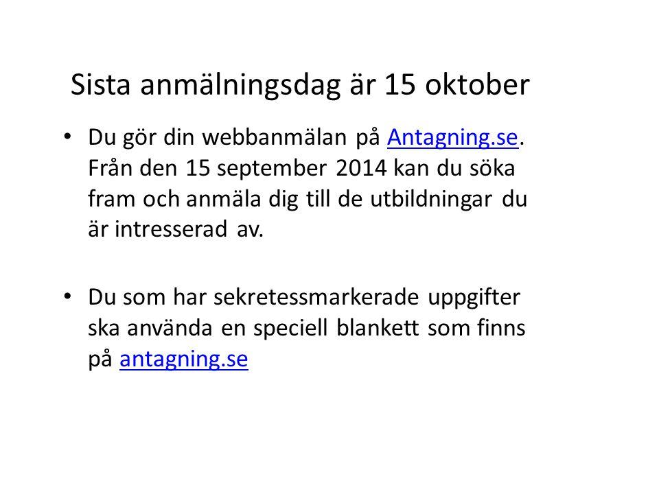 Sista anmälningsdag är 15 oktober Du gör din webbanmälan på Antagning.se. Från den 15 september 2014 kan du söka fram och anmäla dig till de utbildnin