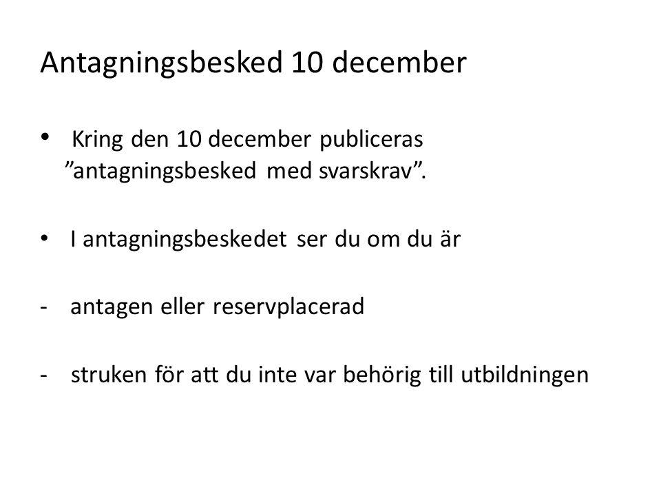 "Antagningsbesked 10 december Kring den 10 december publiceras ""antagningsbesked med svarskrav"". I antagningsbeskedet ser du om du är - antagen eller r"