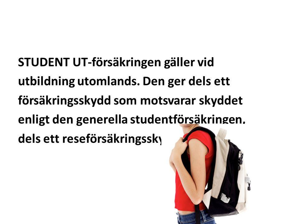 STUDENT UT-försäkringen gäller vid utbildning utomlands. Den ger dels ett försäkringsskydd som motsvarar skyddet enligt den generella studentförsäkrin