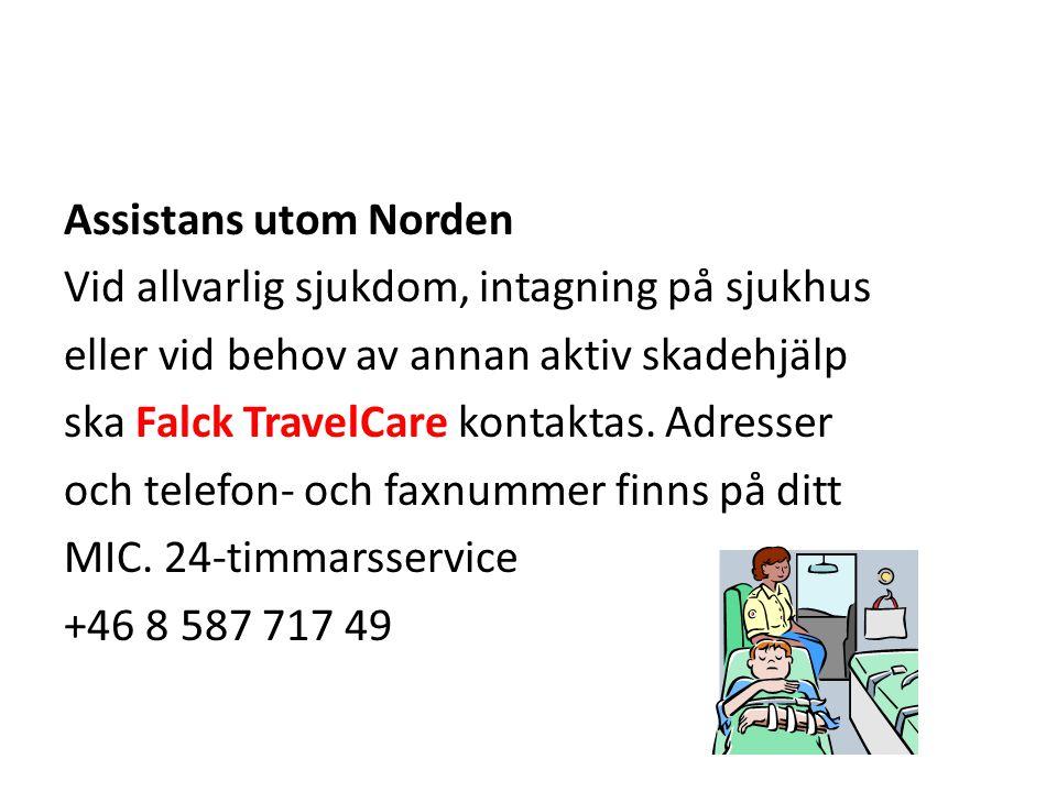 Assistans utom Norden Vid allvarlig sjukdom, intagning på sjukhus eller vid behov av annan aktiv skadehjälp ska Falck TravelCare kontaktas. Adresser o