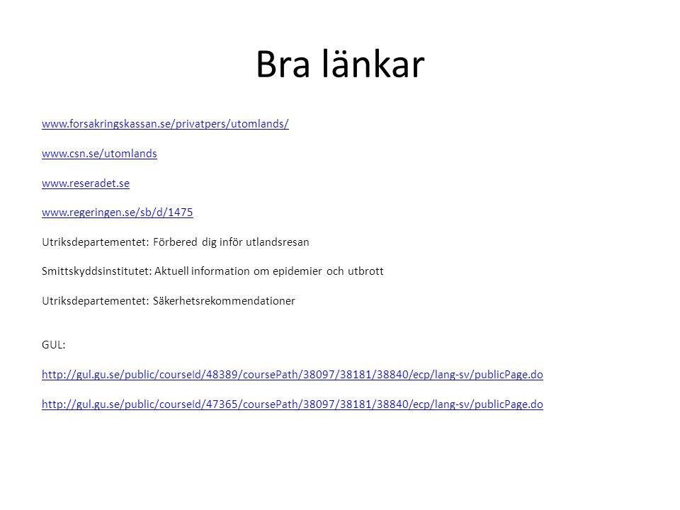 Bra länkar www.forsakringskassan.se/privatpers/utomlands/ www.csn.se/utomlands www.reseradet.se www.regeringen.se/sb/d/1475 Utriksdepartementet: Förbe