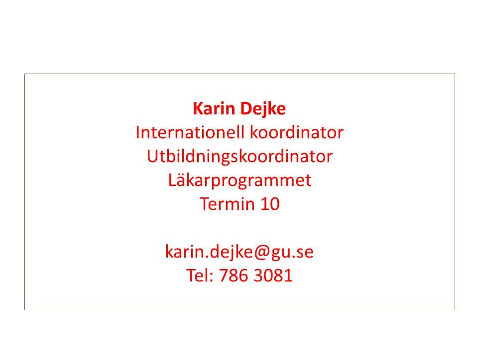 Karin Dejke Internationell koordinator Utbildningskoordinator Läkarprogrammet Termin 10 karin.dejke@gu.se Tel: 786 3081