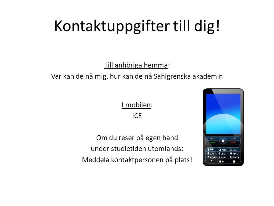 Kontaktuppgifter till dig! Till anhöriga hemma: Var kan de nå mig, hur kan de nå Sahlgrenska akademin I mobilen: ICE Om du reser på egen hand under st