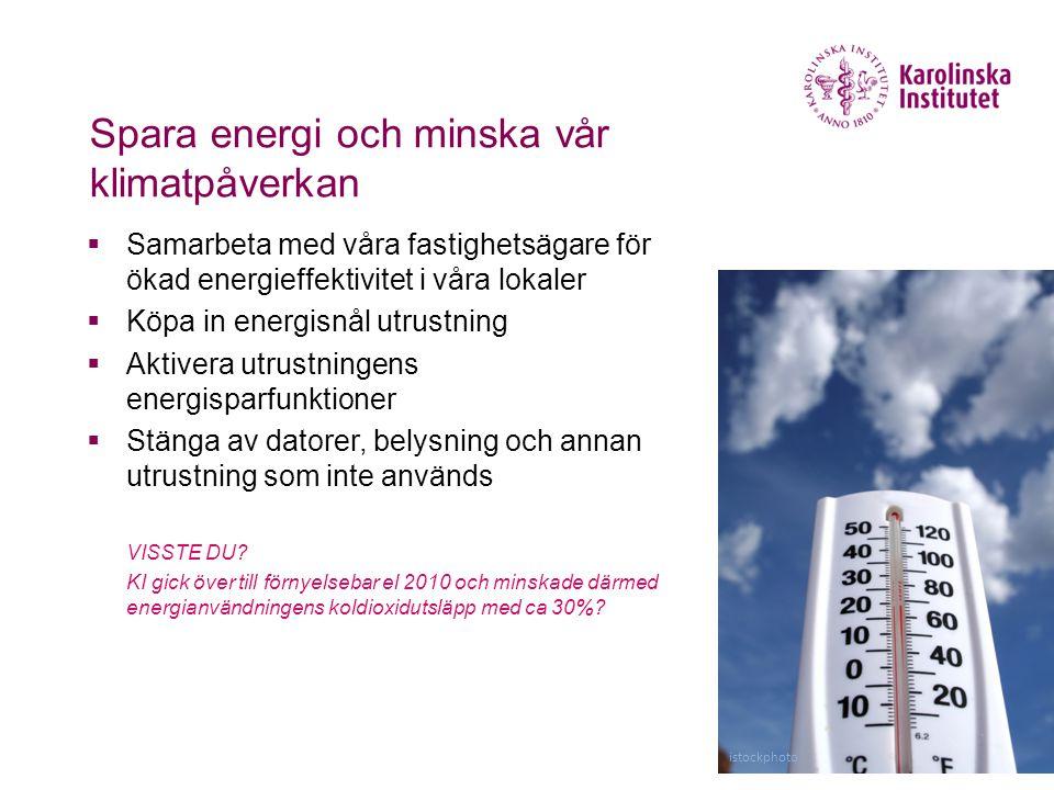 Spara energi och minska vår klimatpåverkan  Samarbeta med våra fastighetsägare för ökad energieffektivitet i våra lokaler  Köpa in energisnål utrust