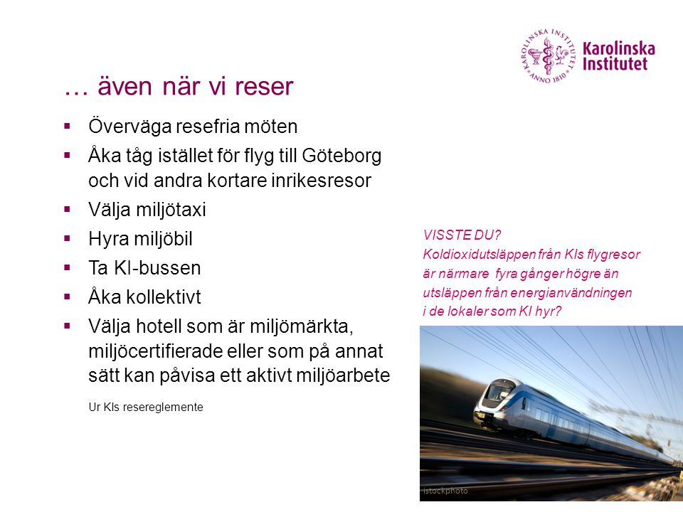  Överväga resefria möten  Åka tåg istället för flyg till Göteborg och vid andra kortare inrikesresor  Välja miljötaxi  Hyra miljöbil  Ta KI-busse