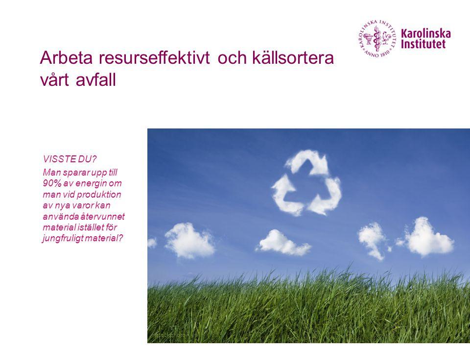 Arbeta resurseffektivt och källsortera vårt avfall VISSTE DU? Man sparar upp till 90% av energin om man vid produktion av nya varor kan använda återvu
