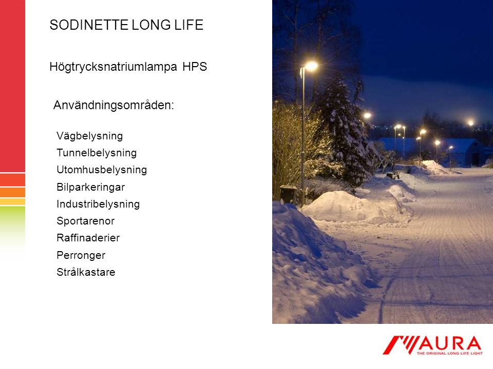 SODINETTE LONG LIFE Användningsområden: Vägbelysning Tunnelbelysning Utomhusbelysning Bilparkeringar Industribelysning Sportarenor Raffinaderier Perro