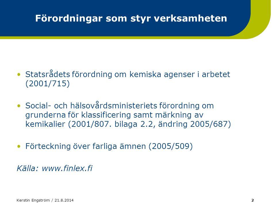 Kerstin Engström / 21.8.20142 Förordningar som styr verksamheten Statsrådets förordning om kemiska agenser i arbetet (2001/715) Social- och hälsovårds