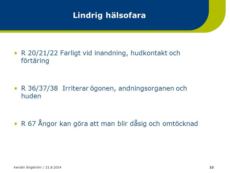 Kerstin Engström / 21.8.201422 Lindrig hälsofara R 20/21/22 Farligt vid inandning, hudkontakt och förtäring R 36/37/38 Irriterar ögonen, andningsorgan