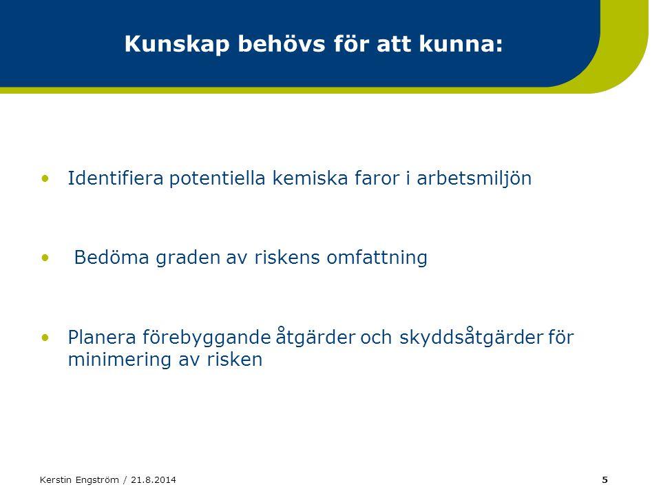 Kerstin Engström / 21.8.20145 Kunskap behövs för att kunna: Identifiera potentiella kemiska faror i arbetsmiljön Bedöma graden av riskens omfattning P