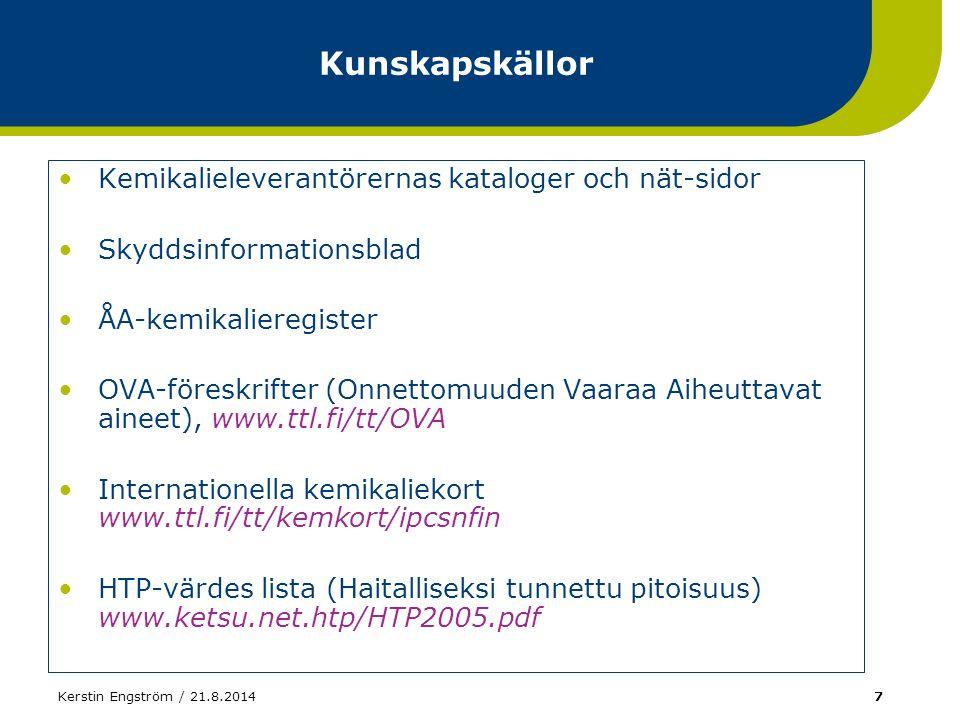 Kerstin Engström / 21.8.20147 Kunskapskällor Kemikalieleverantörernas kataloger och nät-sidor Skyddsinformationsblad ÅA-kemikalieregister OVA-föreskri