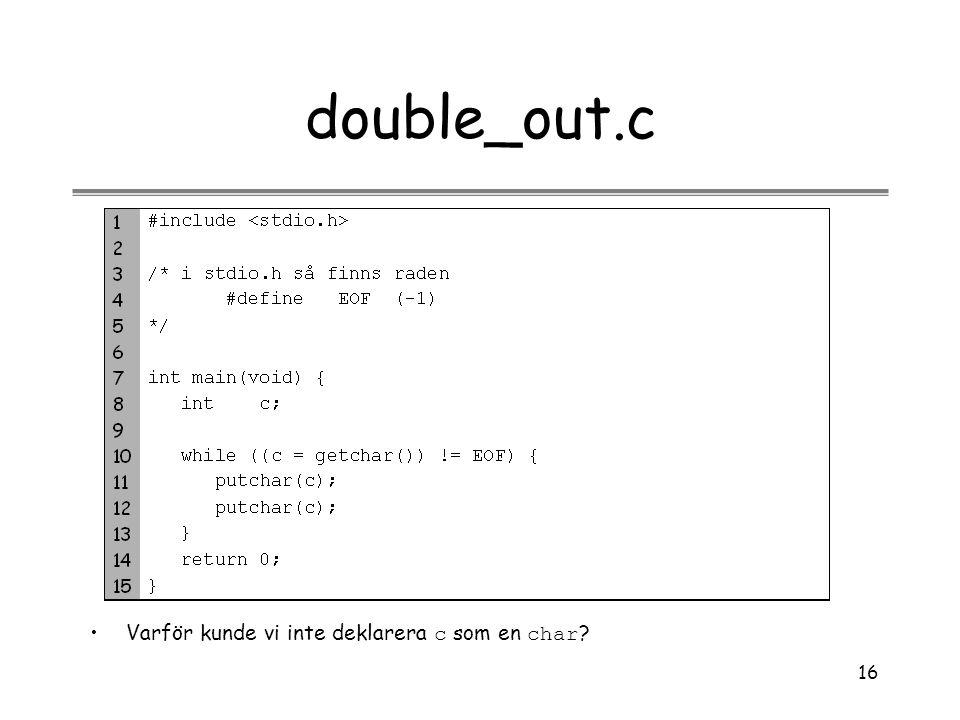 16 double_out.c Varför kunde vi inte deklarera c som en char ?
