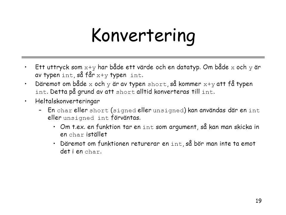 19 Konvertering Ett uttryck som x+y har både ett värde och en datatyp. Om både x och y är av typen int, så får x+y typen int. Däremot om både x och y