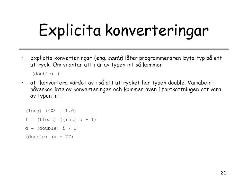 21 Explicita konverteringar Explicita konverteringar (eng. casts) låter programmeraren byta typ på ett uttryck. Om vi antar att i är av typen int så k
