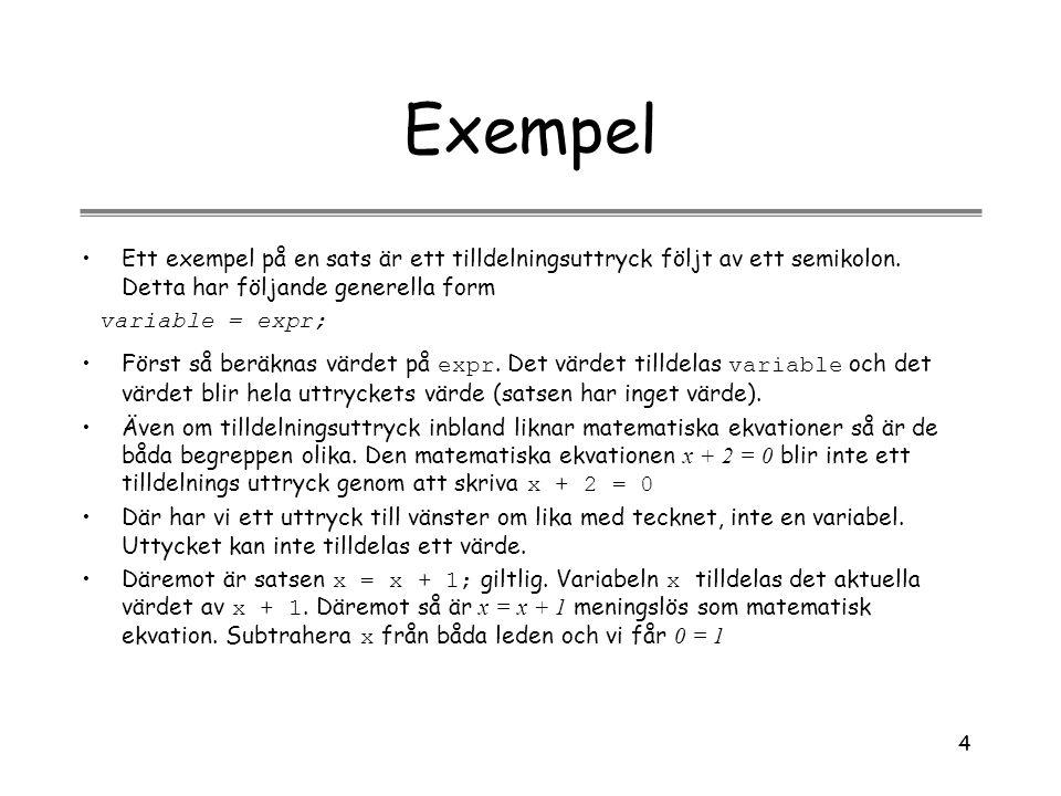4 Exempel Ett exempel på en sats är ett tilldelningsuttryck följt av ett semikolon. Detta har följande generella form Först så beräknas värdet på expr