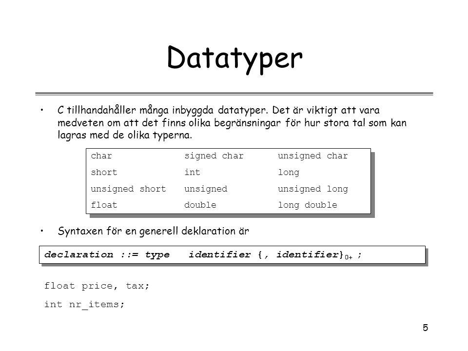 5 Datatyper C tillhandahåller många inbyggda datatyper. Det är viktigt att vara medveten om att det finns olika begränsningar för hur stora tal som ka