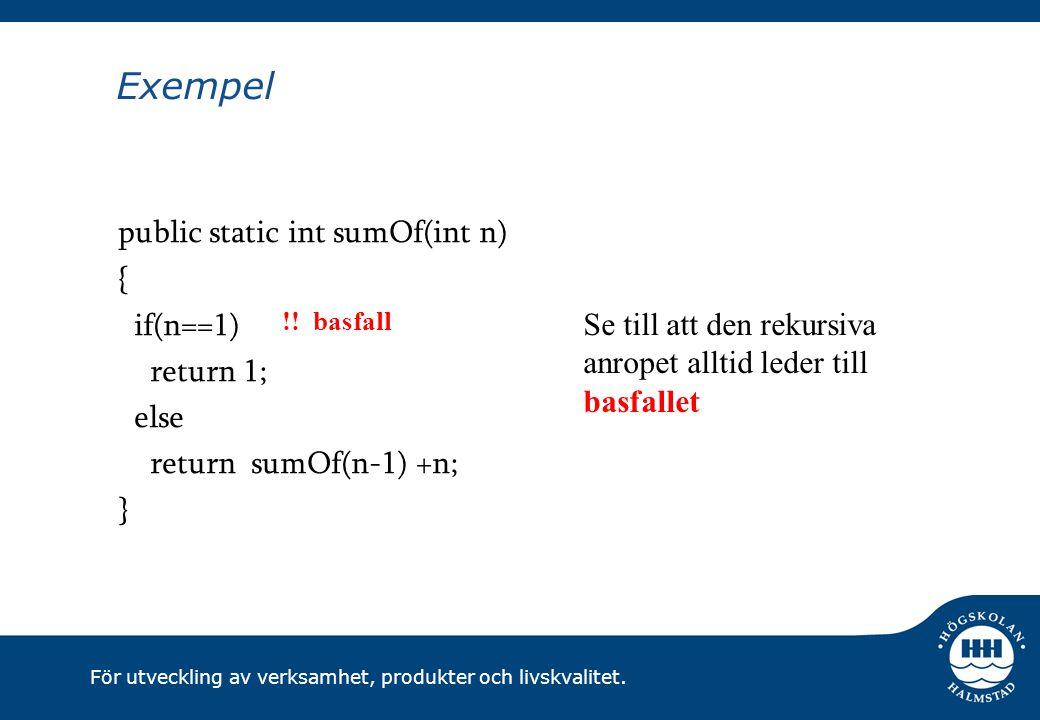 För utveckling av verksamhet, produkter och livskvalitet. Exempel public static int sumOf(int n) { if(n==1) return 1; else return sumOf(n-1) +n; } !!
