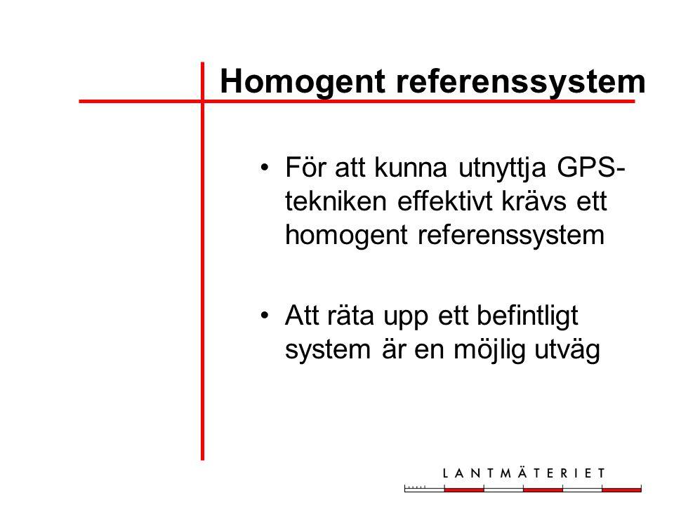 För att kunna utnyttja GPS- tekniken effektivt krävs ett homogent referenssystem Att räta upp ett befintligt system är en möjlig utväg Homogent refere