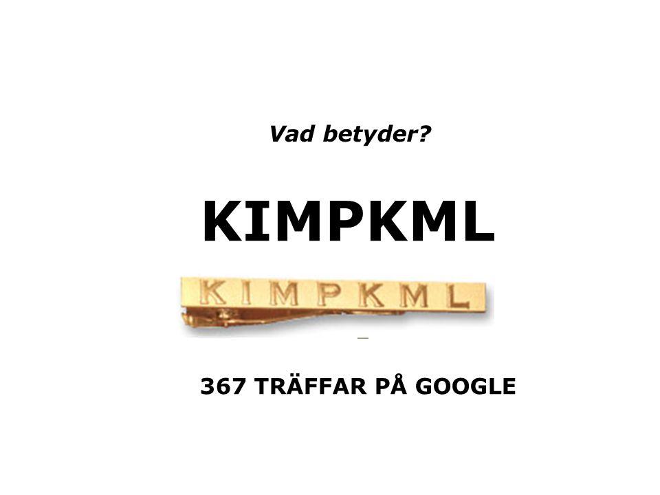 KIMPKML 367 TRÄFFAR PÅ GOOGLE Vad betyder?