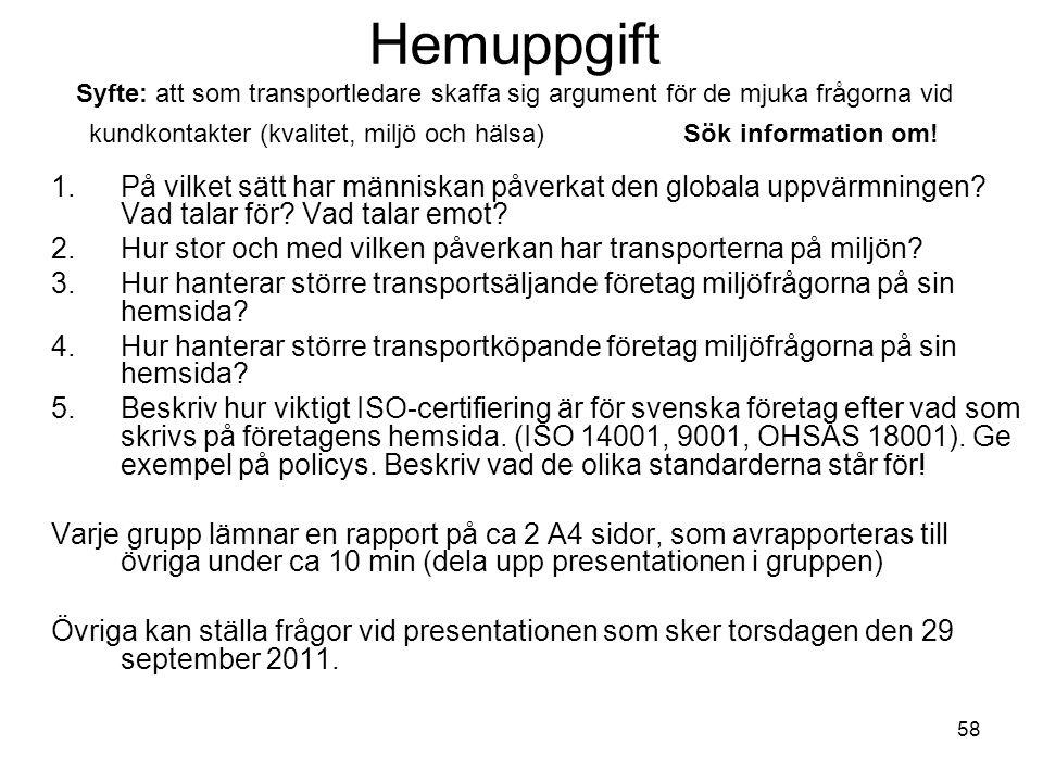 58 Hemuppgift Syfte: att som transportledare skaffa sig argument för de mjuka frågorna vid kundkontakter (kvalitet, miljö och hälsa) Sök information om.