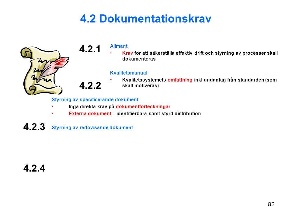 Allmänt Krav för att säkerställa effektiv drift och styrning av processer skall dokumenteras Kvalitetsmanual Kvalitetssystemets omfattning inkl undantag från standarden (som skall motiveras) Styrning av specificerande dokument Inga direkta krav på dokumentförteckningar Externa dokument – identifierbara samt styrd distribution Styrning av redovisande dokument 4.2.1 4.2.2 4.2 Dokumentationskrav 4.2.3 4.2.4 82