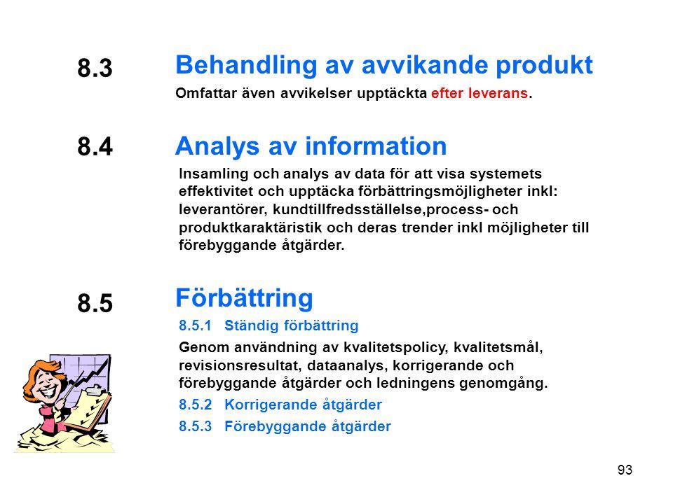 8.3 Behandling av avvikande produkt Omfattar även avvikelser upptäckta efter leverans.