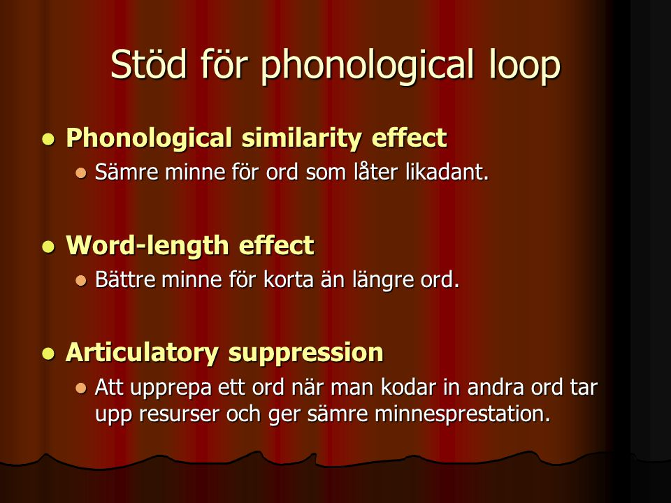 Stöd för phonological loop Phonological similarity effect Phonological similarity effect Sämre minne för ord som låter likadant.