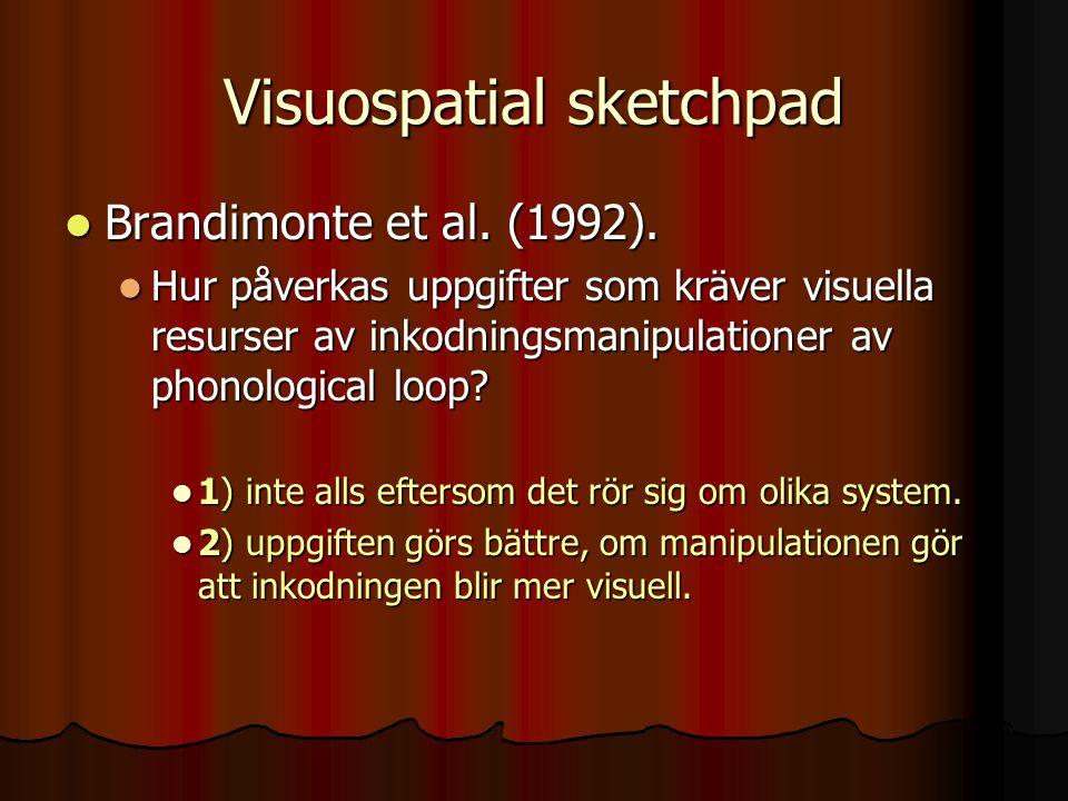 Visuospatial sketchpad Brandimonte et al. (1992). Brandimonte et al. (1992). Hur påverkas uppgifter som kräver visuella resurser av inkodningsmanipula
