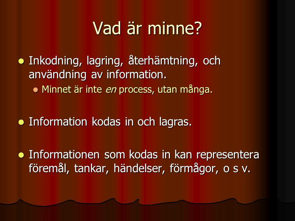 Vad är minne? Inkodning, lagring, återhämtning, och användning av information. Inkodning, lagring, återhämtning, och användning av information. Minnet