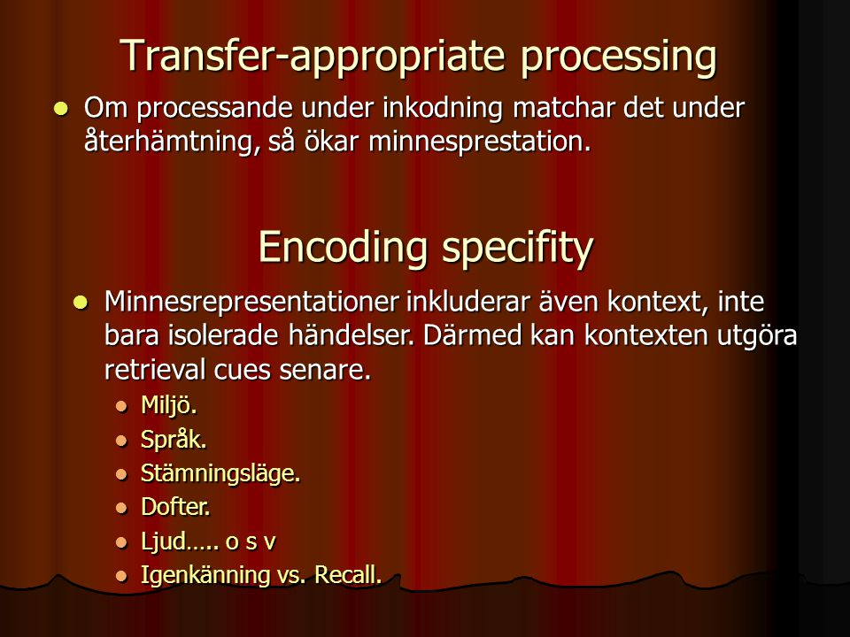 Transfer-appropriate processing Om processande under inkodning matchar det under återhämtning, så ökar minnesprestation. Om processande under inkodnin