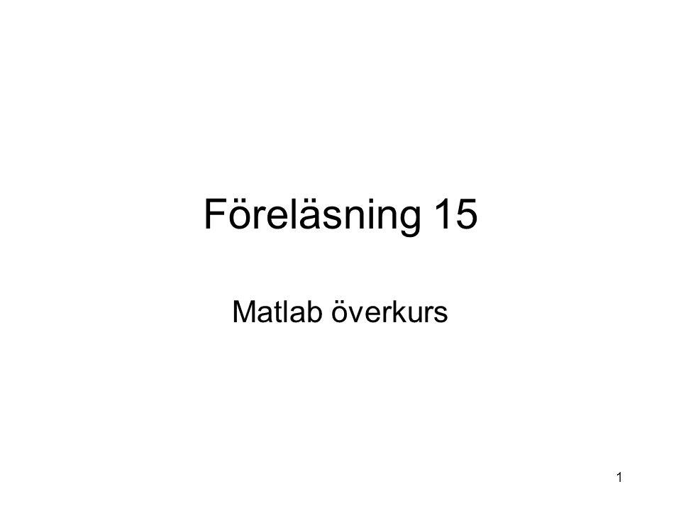 1 Föreläsning 15 Matlab överkurs